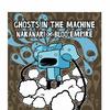 Nakanari X Bloo Empire Ghosts In The Machine
