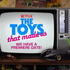 The Toys That Made Us Return In 2 Months & The Series Was Picked Up For A Second Season