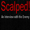 Scalped! An Interview with the Enemy